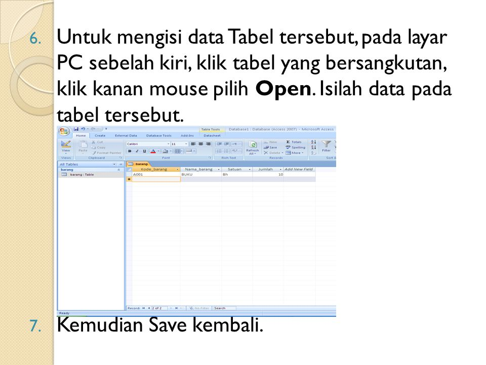 Untuk mengisi data Tabel tersebut, pada layar PC sebelah kiri, klik tabel yang bersangkutan, klik kanan mouse pilih Open. Isilah data pada tabel tersebut.