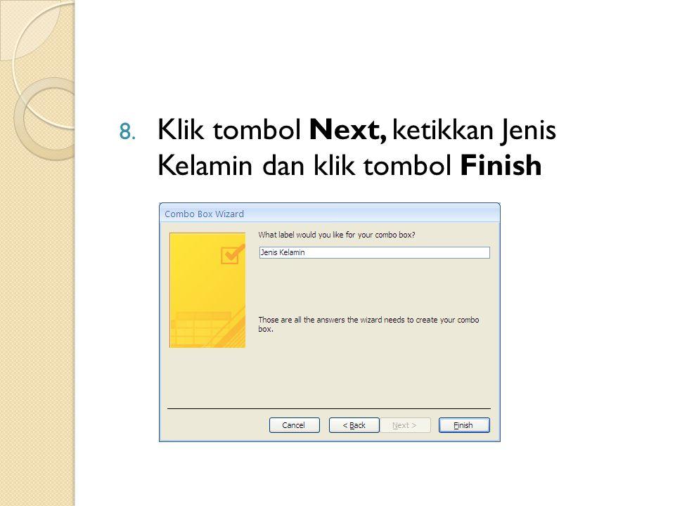 Klik tombol Next, ketikkan Jenis Kelamin dan klik tombol Finish