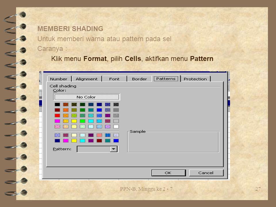 Untuk memberi warna atau pattern pada sel Caranya :