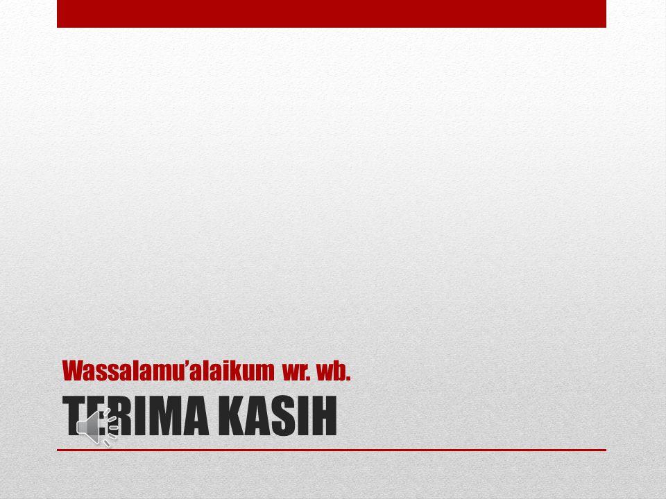 Wassalamu'alaikum wr. wb. TERIMA KASIH