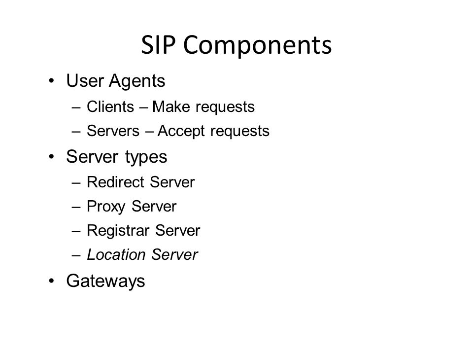 SIP Components User Agents Server types Gateways