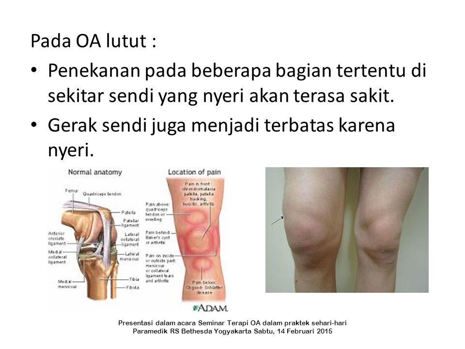 Gerak sendi juga menjadi terbatas karena nyeri.