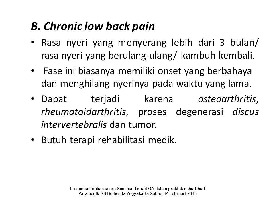 B. Chronic low back pain Rasa nyeri yang menyerang lebih dari 3 bulan/ rasa nyeri yang berulang-ulang/ kambuh kembali.