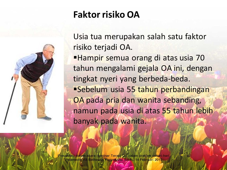 Faktor risiko OA Usia tua merupakan salah satu faktor risiko terjadi OA.