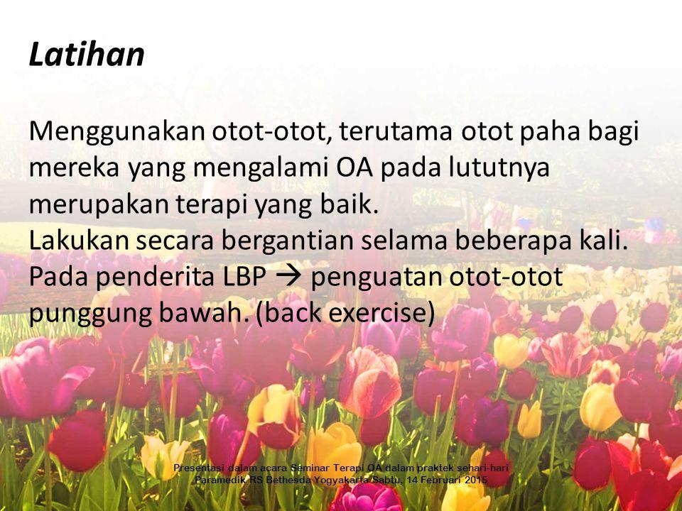 Latihan Menggunakan otot-otot, terutama otot paha bagi mereka yang mengalami OA pada lututnya merupakan terapi yang baik.