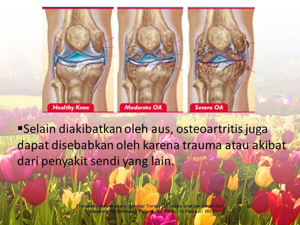 Selain diakibatkan oleh aus, osteoartritis juga dapat disebabkan oleh karena trauma atau akibat dari penyakit sendi yang lain.