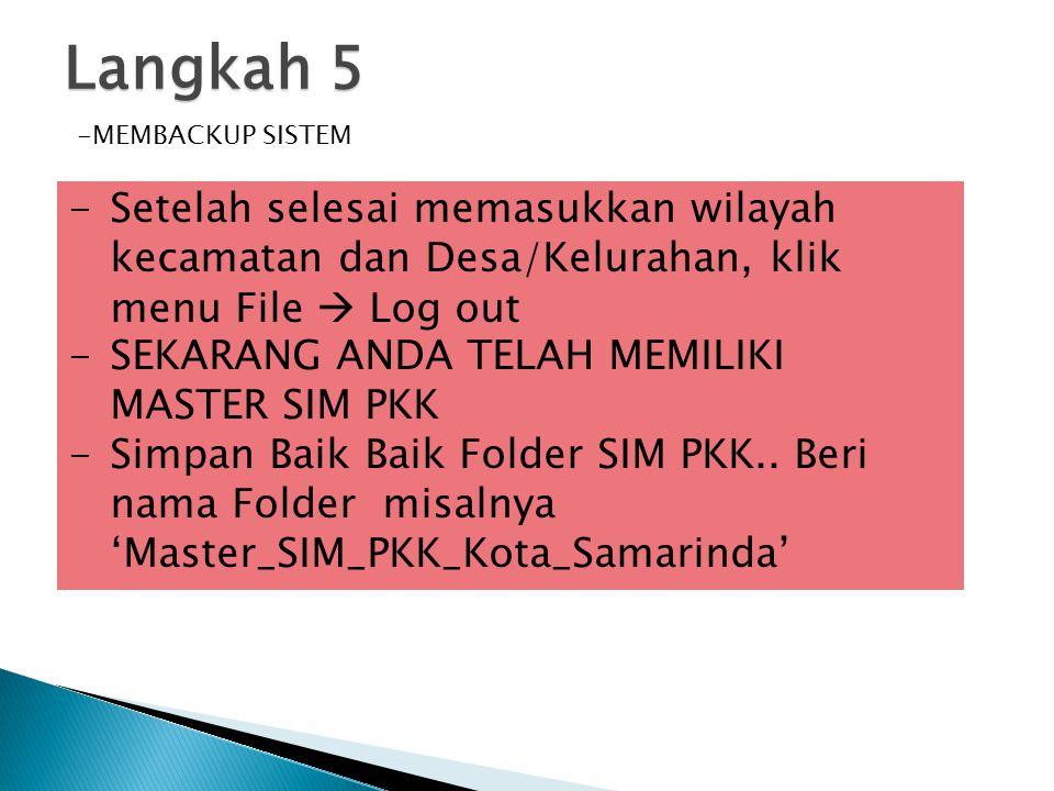 Langkah 5 MEMBACKUP SISTEM. Setelah selesai memasukkan wilayah kecamatan dan Desa/Kelurahan, klik menu File  Log out.