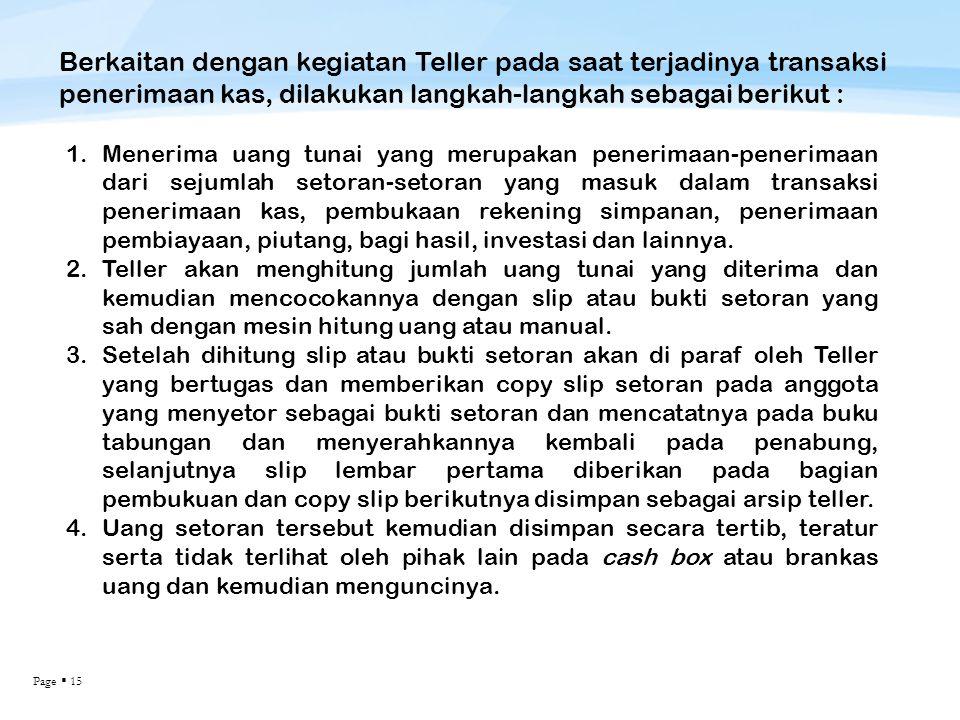 Berkaitan dengan kegiatan Teller pada saat terjadinya transaksi penerimaan kas, dilakukan langkah-langkah sebagai berikut :