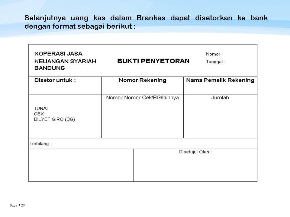 Selanjutnya uang kas dalam Brankas dapat disetorkan ke bank dengan format sebagai berikut :