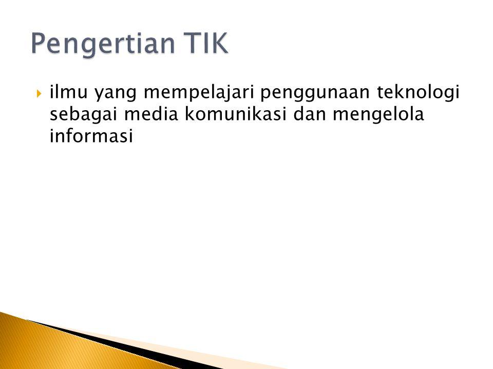 Pengertian TIK ilmu yang mempelajari penggunaan teknologi sebagai media komunikasi dan mengelola informasi.