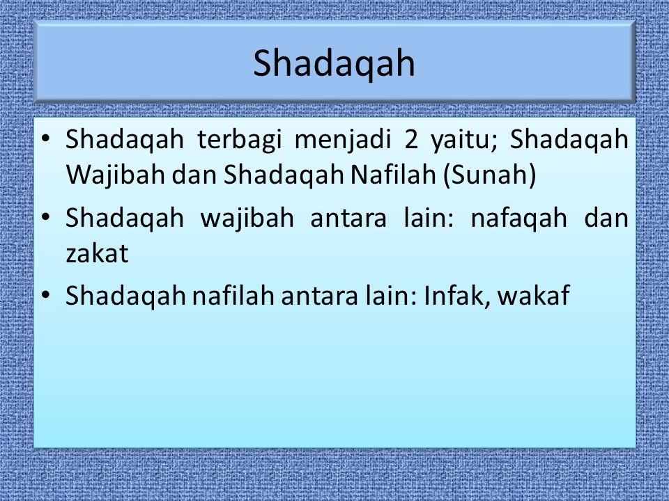Shadaqah Shadaqah terbagi menjadi 2 yaitu; Shadaqah Wajibah dan Shadaqah Nafilah (Sunah) Shadaqah wajibah antara lain: nafaqah dan zakat.