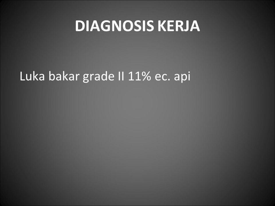 DIAGNOSIS KERJA Luka bakar grade II 11% ec. api