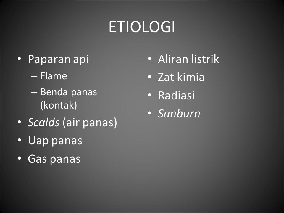 ETIOLOGI Paparan api Scalds (air panas) Uap panas Gas panas