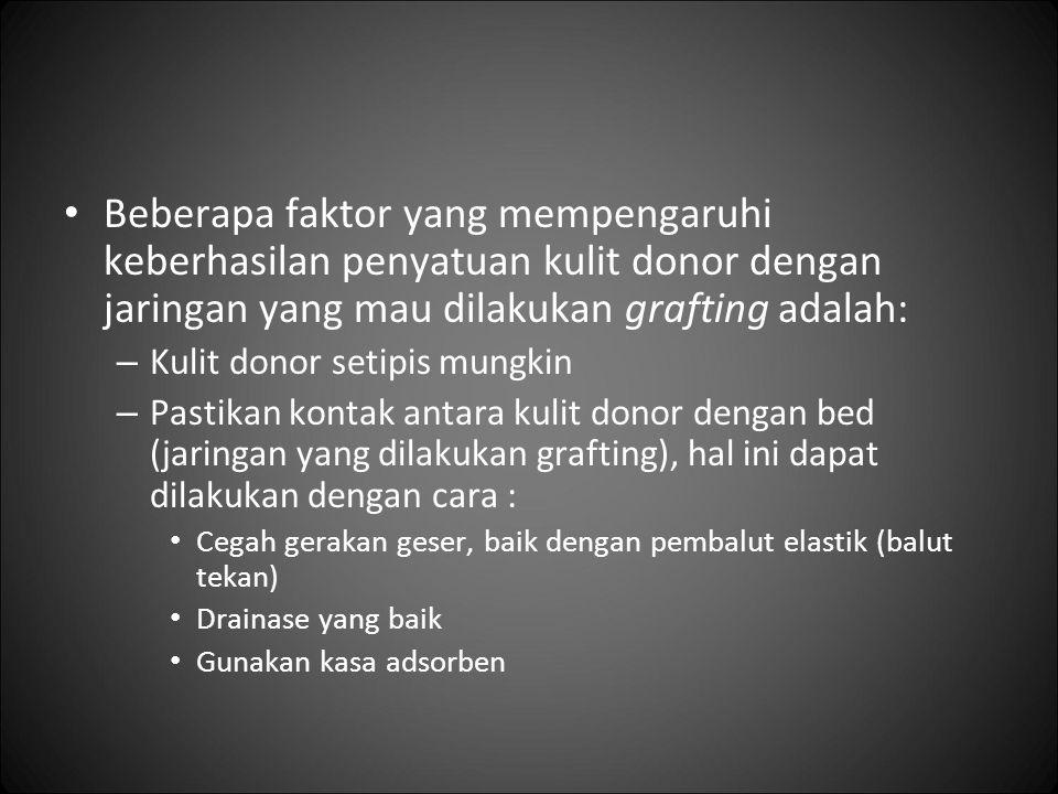 Beberapa faktor yang mempengaruhi keberhasilan penyatuan kulit donor dengan jaringan yang mau dilakukan grafting adalah: