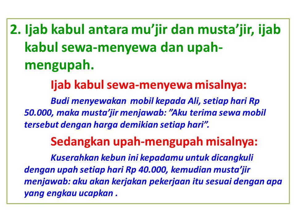2. Ijab kabul antara mu'jir dan musta'jir, ijab kabul sewa-menyewa dan upah-mengupah.