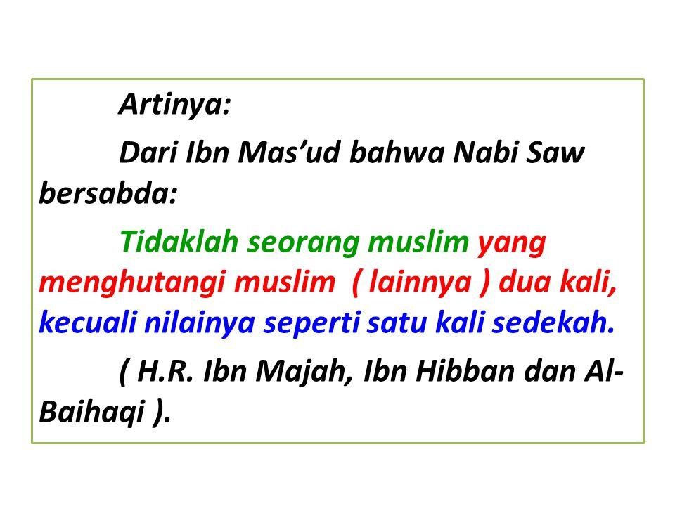 Artinya: Dari Ibn Mas'ud bahwa Nabi Saw bersabda: