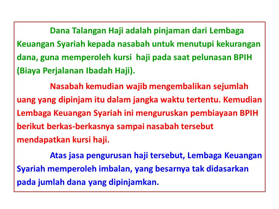 Dana Talangan Haji adalah pinjaman dari Lembaga Keuangan Syariah kepada nasabah untuk menutupi kekurangan dana, guna memperoleh kursi haji pada saat pelunasan BPIH (Biaya Perjalanan Ibadah Haji).