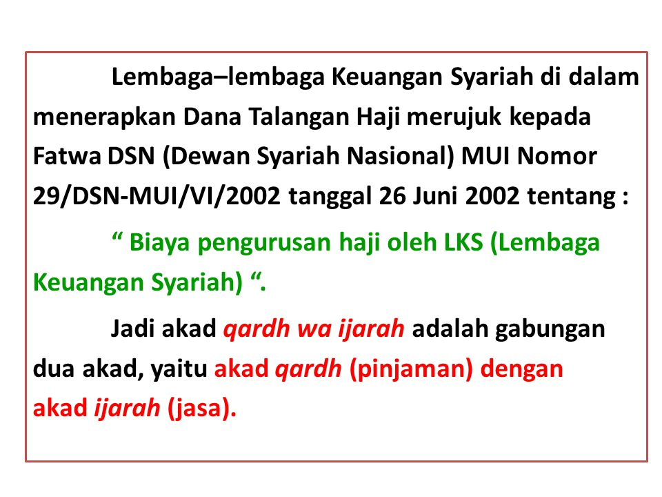 Lembaga–lembaga Keuangan Syariah di dalam menerapkan Dana Talangan Haji merujuk kepada Fatwa DSN (Dewan Syariah Nasional) MUI Nomor 29/DSN-MUI/VI/2002 tanggal 26 Juni 2002 tentang : Biaya pengurusan haji oleh LKS (Lembaga Keuangan Syariah) .