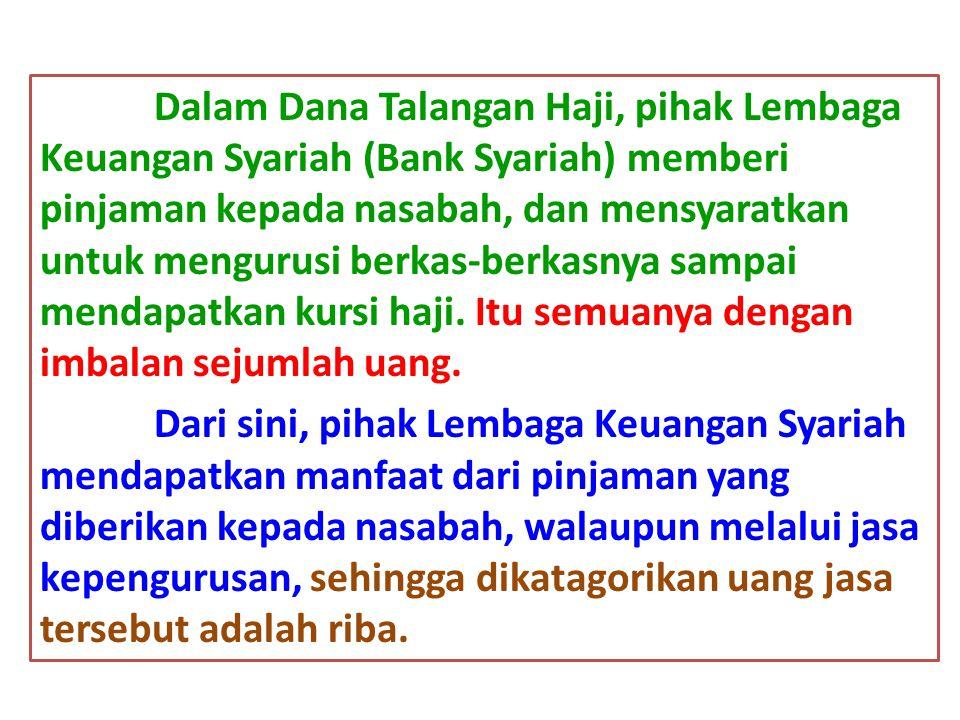 Dalam Dana Talangan Haji, pihak Lembaga Keuangan Syariah (Bank Syariah) memberi pinjaman kepada nasabah, dan mensyaratkan untuk mengurusi berkas-berkasnya sampai mendapatkan kursi haji.