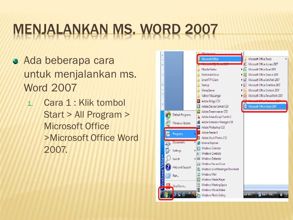 Menjalankan ms. Word 2007 Ada beberapa cara untuk menjalankan ms. Word 2007.