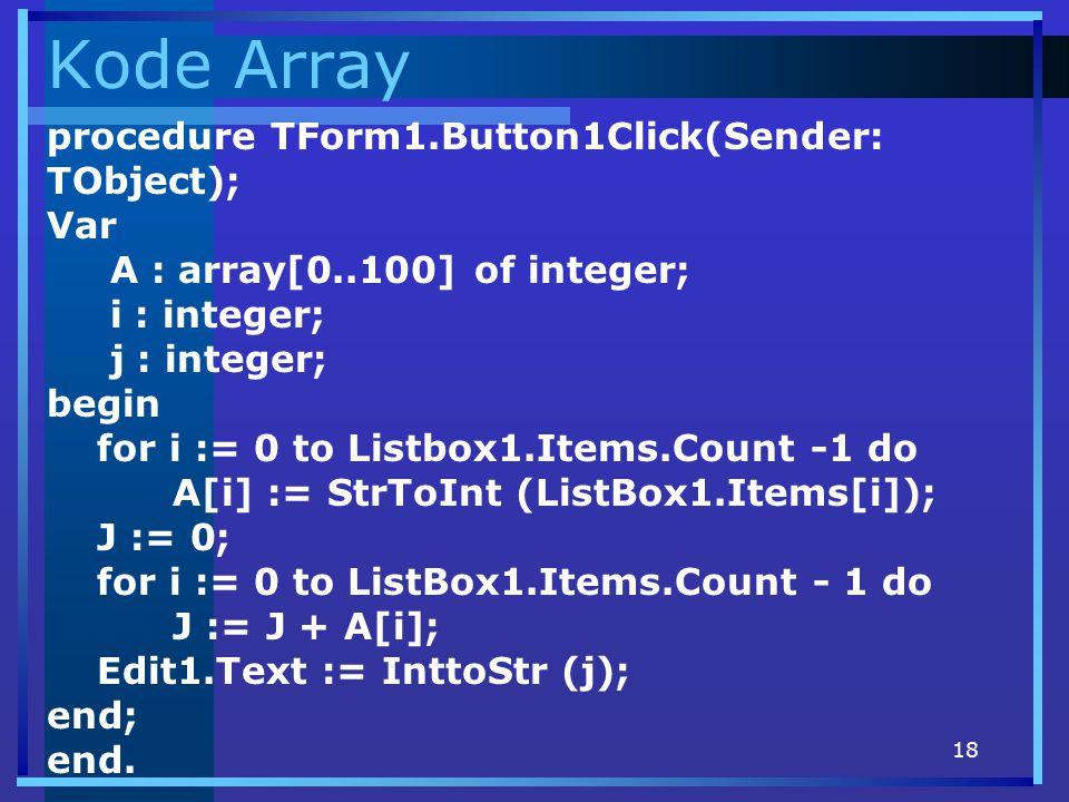Kode Array procedure TForm1.Button1Click(Sender: TObject); Var
