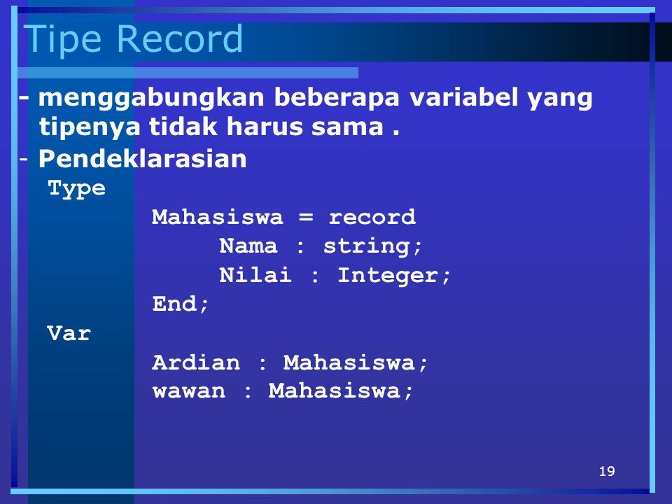 Tipe Record - menggabungkan beberapa variabel yang tipenya tidak harus sama . Pendeklarasian. Type.