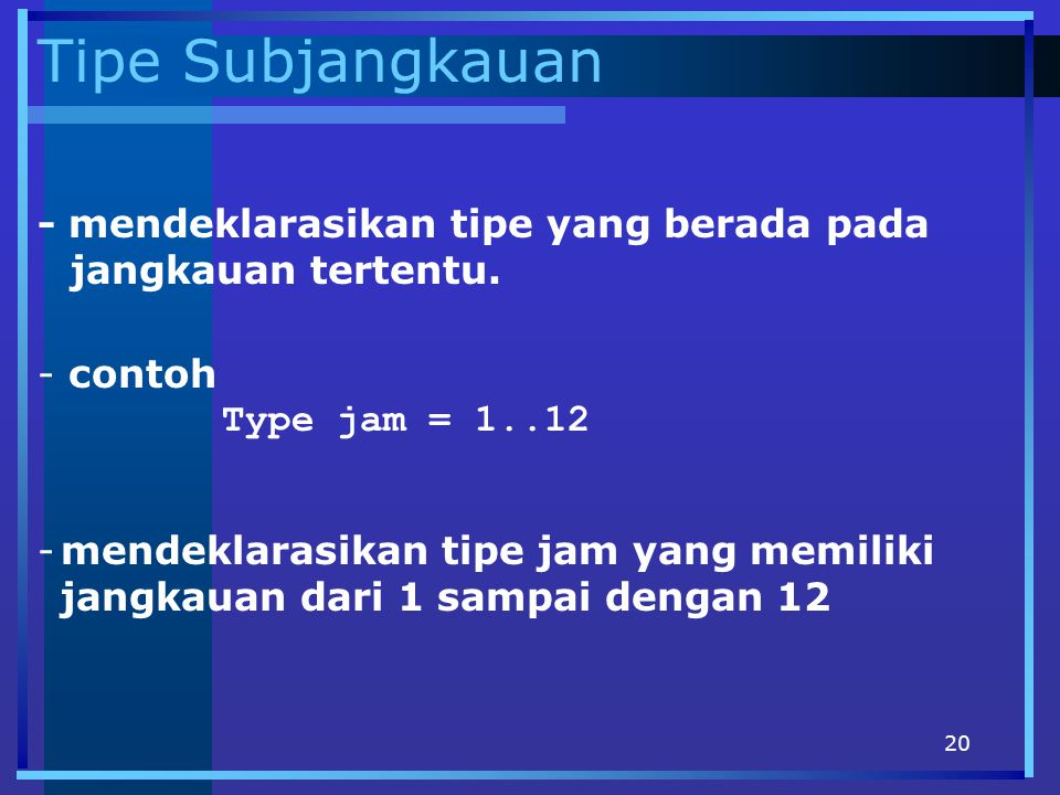 Tipe Subjangkauan - mendeklarasikan tipe yang berada pada jangkauan tertentu. contoh. Type jam = 1..12.