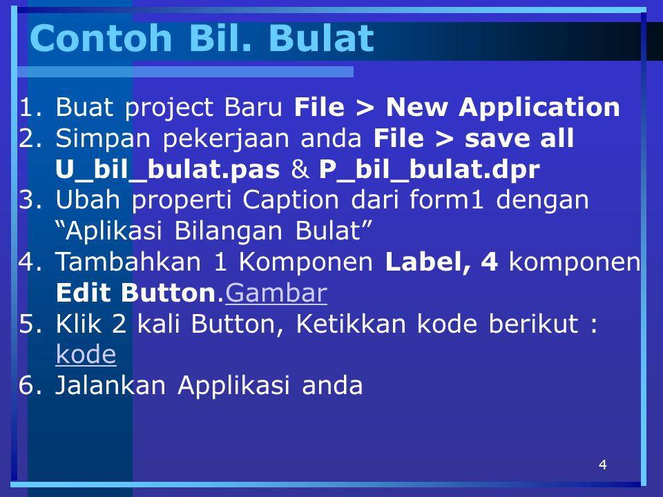 Contoh Bil. Bulat Buat project Baru File > New Application