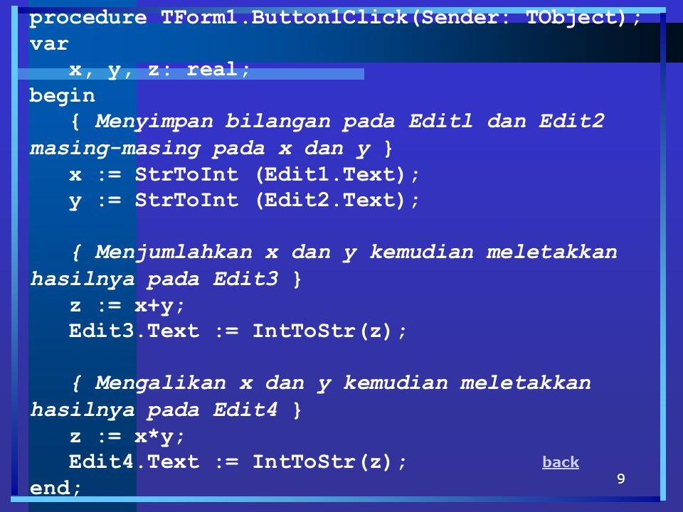 procedure TForm1.Button1Click(Sender: TObject); var x, y, z: real;