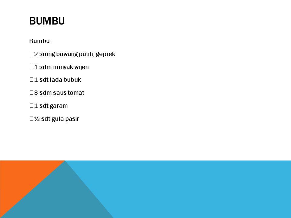 Bumbu Bumbu: ◾2 siung bawang putih, geprek ◾1 sdm minyak wijen ◾1 sdt lada bubuk ◾3 sdm saus tomat ◾1 sdt garam ◾½ sdt gula pasir