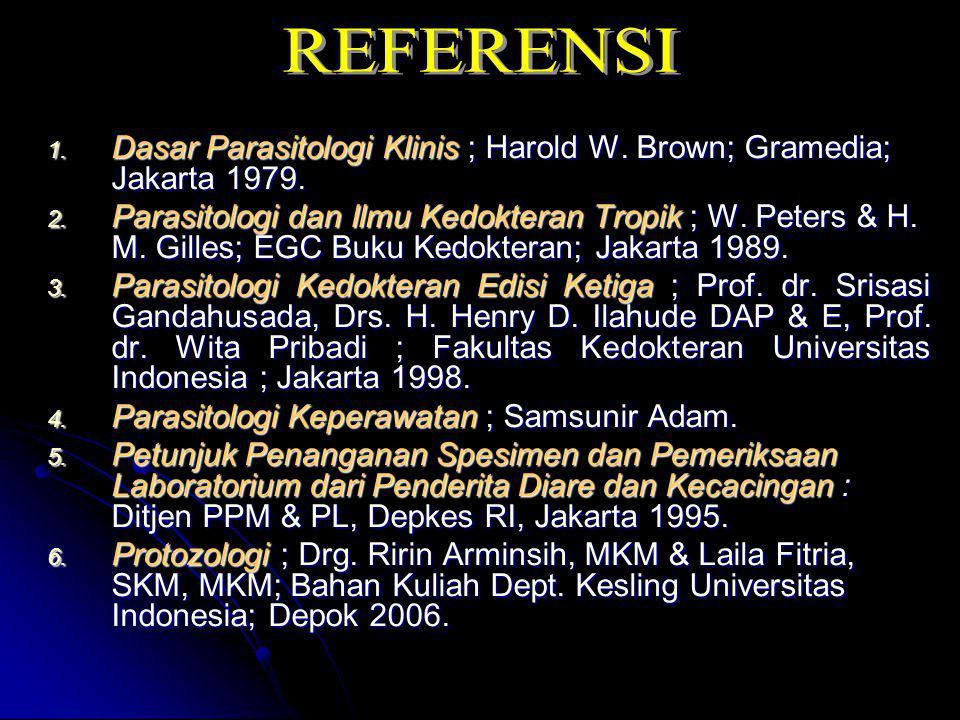 REFERENSI Dasar Parasitologi Klinis ; Harold W. Brown; Gramedia; Jakarta 1979.