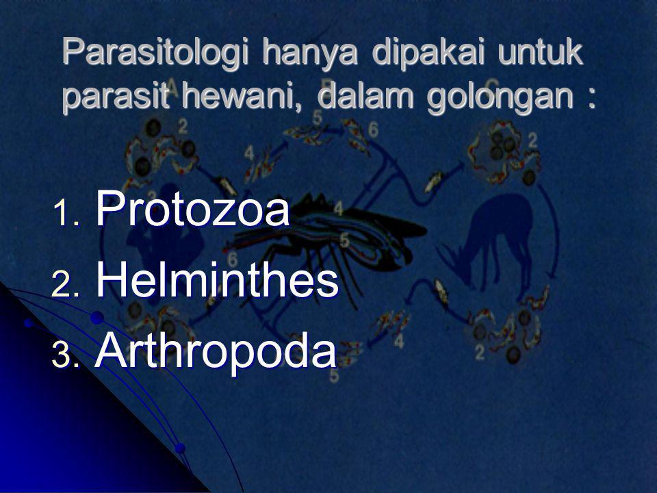 Parasitologi hanya dipakai untuk parasit hewani, dalam golongan :