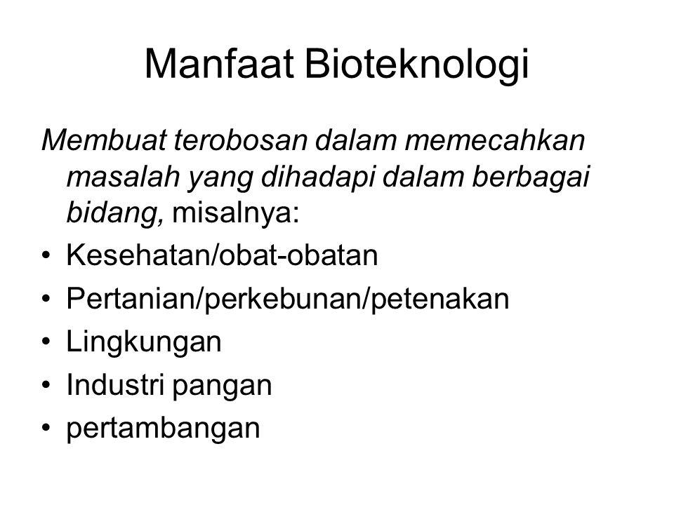 Manfaat Bioteknologi Membuat terobosan dalam memecahkan masalah yang dihadapi dalam berbagai bidang, misalnya: