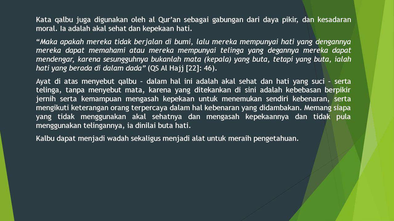 Kata qalbu juga digunakan oleh al Qur'an sebagai gabungan dari daya pikir, dan kesadaran moral.
