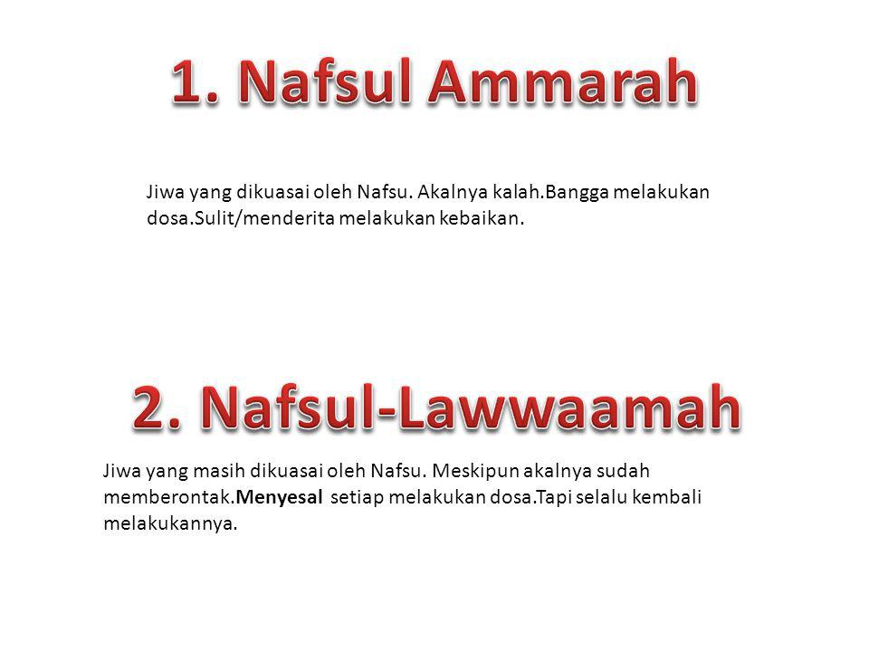 1. Nafsul Ammarah 2. Nafsul-Lawwaamah