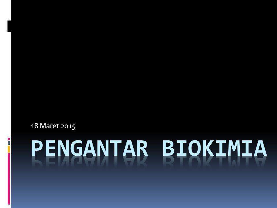 18 Maret 2015 PENGANTAR BIOKIMIA