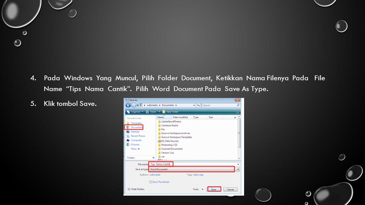 Pada Windows Yang Muncul, Pilih Folder Document, Ketikkan Nama Filenya Pada File Name Tips Nama Cantik . Pilih Word Document Pada Save As Type.