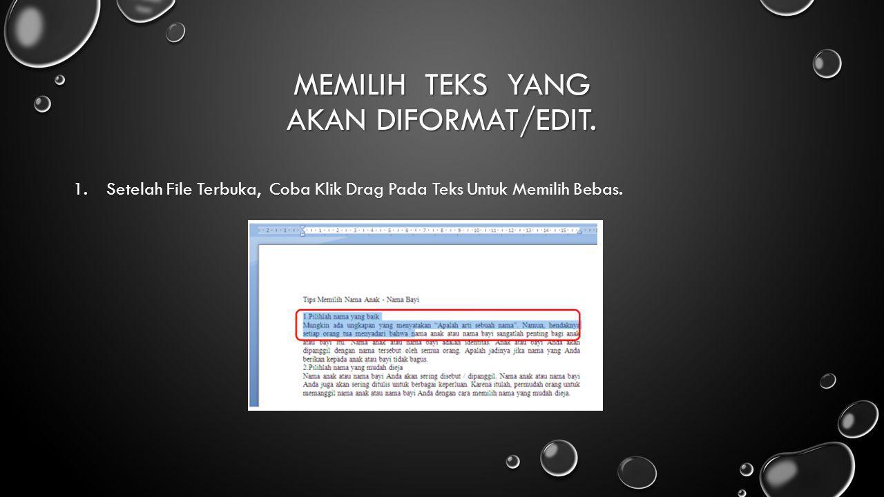 Memilih Teks Yang Akan Diformat/Edit.