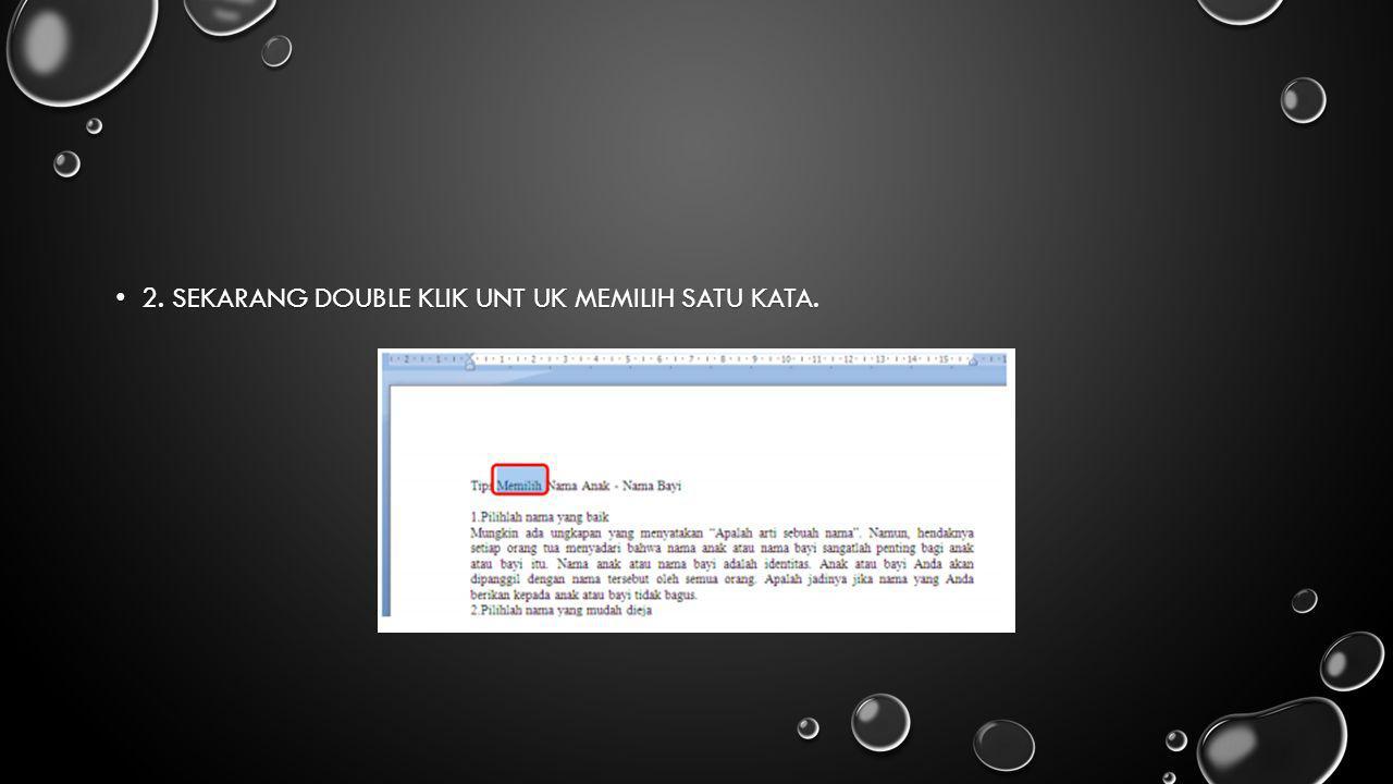 2. Sekarang Double klik unt uk memilih satu kata.