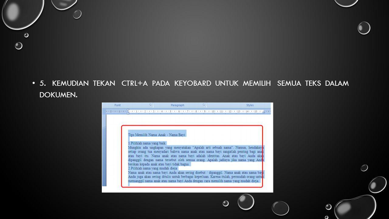 5. Kemudian tekan Ctrl+A pada keyobard untuk memilih semua teks dalam dokumen.
