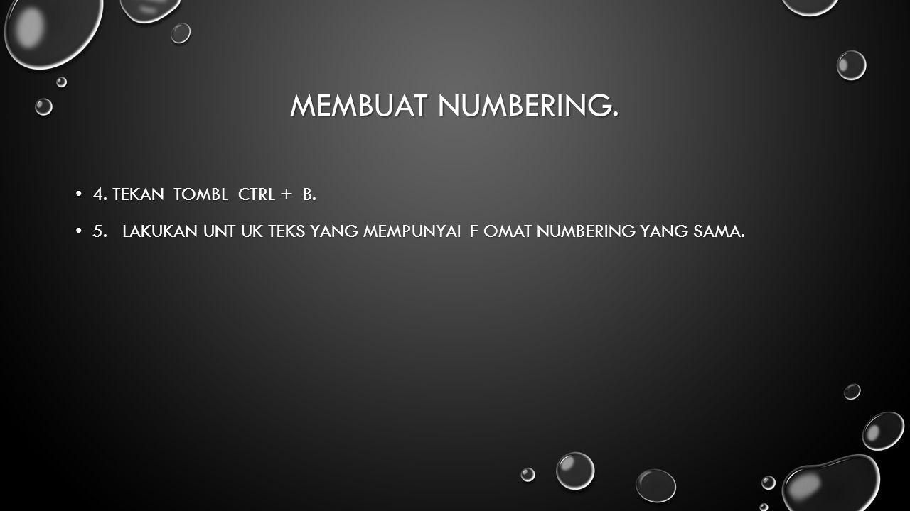 Membuat Numbering. 4. Tekan tombl Ctrl + B.