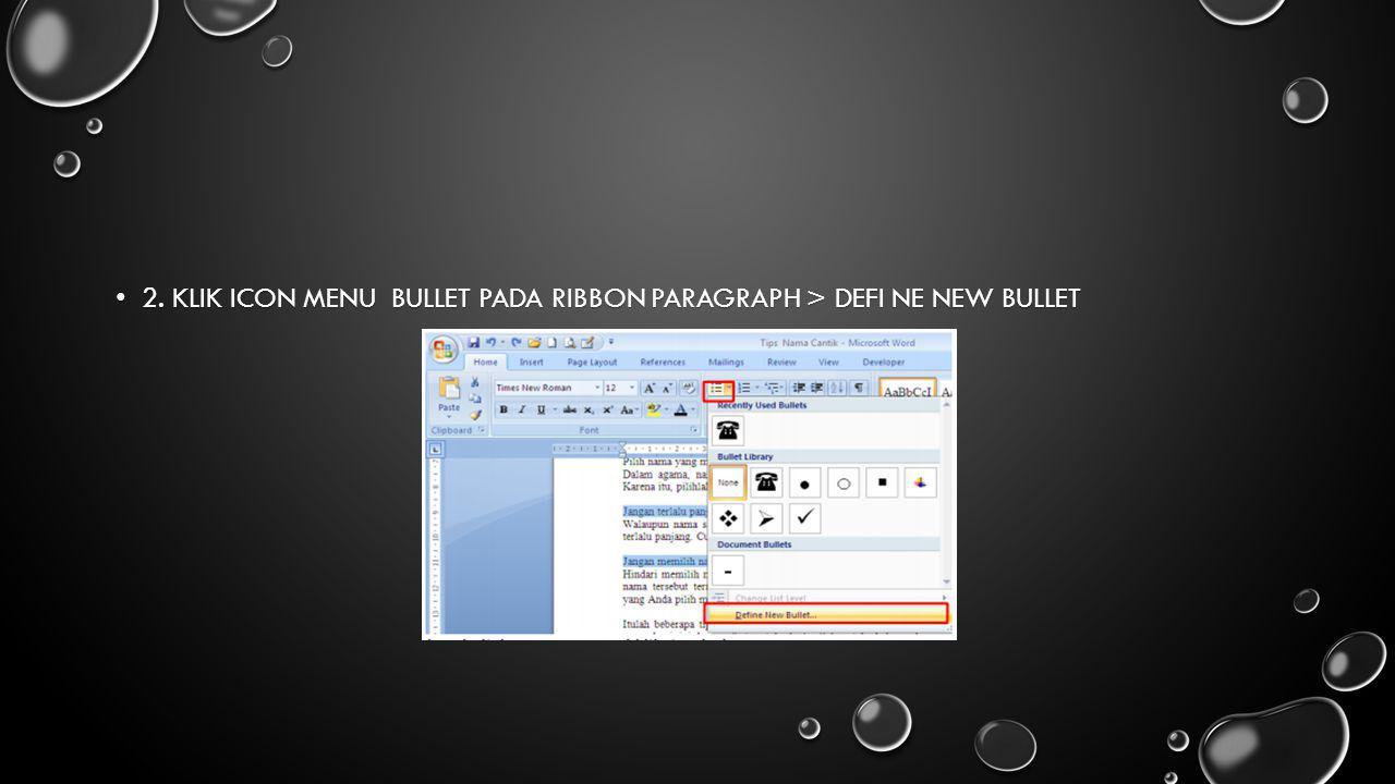 2. Klik icon menu Bullet pada ribbon paragraph > Defi ne New Bullet