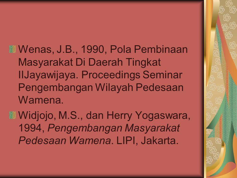 Wenas, J.B., 1990, Pola Pembinaan Masyarakat Di Daerah Tingkat IIJayawijaya. Proceedings Seminar Pengembangan Wilayah Pedesaan Wamena.