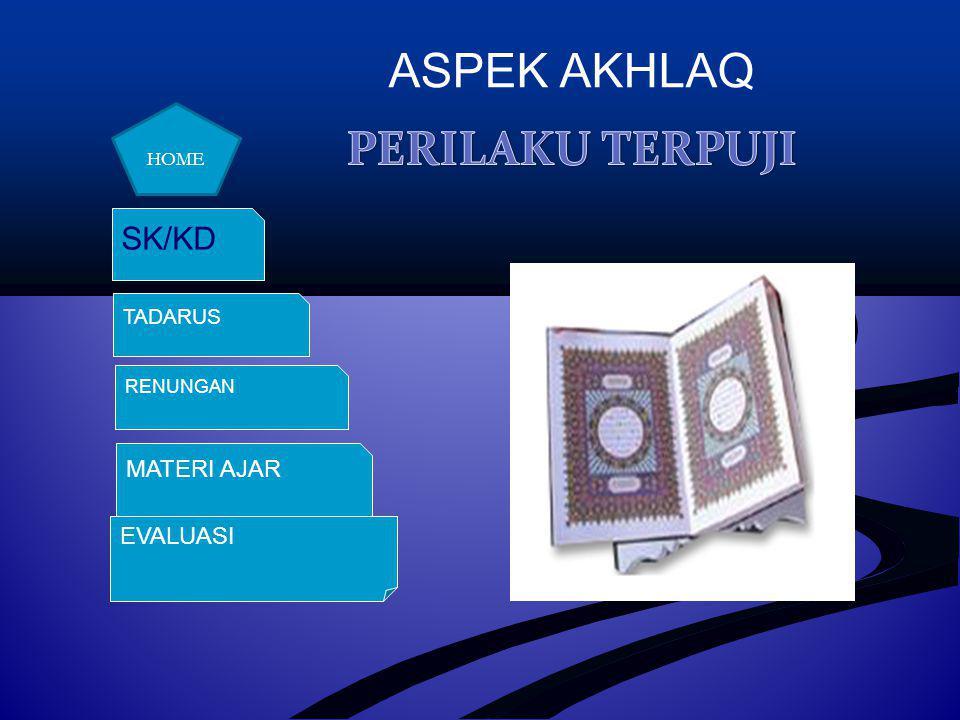 ASPEK AKHLAQ PERILAKU TERPUJI SK/KD MATERI AJAR EVALUASI TADARUS HOME