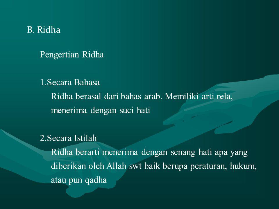 B. Ridha Pengertian Ridha. Secara Bahasa. Ridha berasal dari bahas arab. Memiliki arti rela, menerima dengan suci hati.