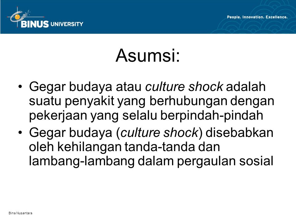 Asumsi: Gegar budaya atau culture shock adalah suatu penyakit yang berhubungan dengan pekerjaan yang selalu berpindah-pindah.