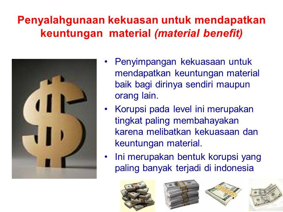 Penyalahgunaan kekuasan untuk mendapatkan keuntungan material (material benefit)