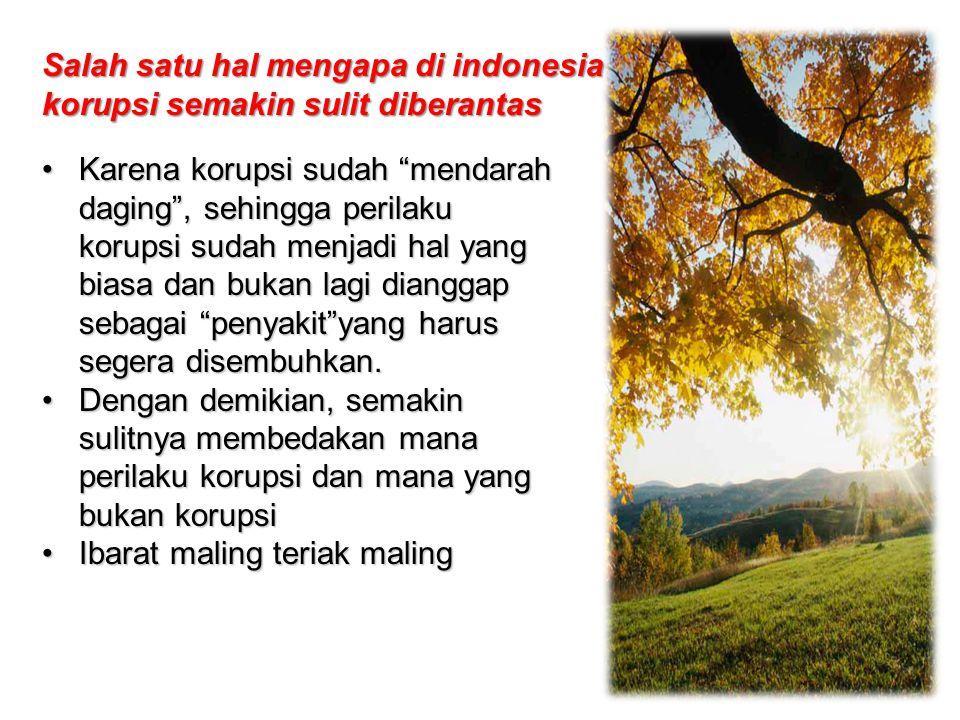 Salah satu hal mengapa di indonesia korupsi semakin sulit diberantas