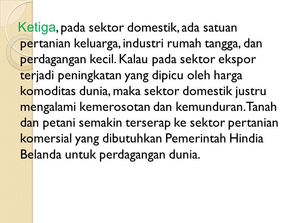 Ketiga, pada sektor domestik, ada satuan pertanian keluarga, industri rumah tangga, dan perdagangan kecil.