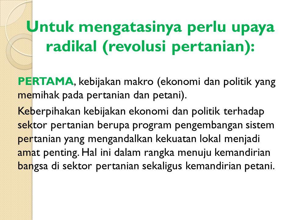 Untuk mengatasinya perlu upaya radikal (revolusi pertanian):